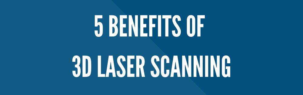 5 Benefits of 3D Laser Scanning